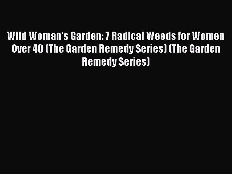 [Read book] Wild Woman's Garden: 7 Radical Weeds for Women Over 40 (The Garden Remedy Series)