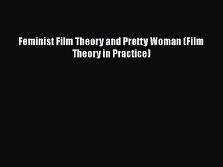 download feminist film theory and pretty woman film theory in practice read online