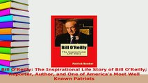 Download  Bill OReilly The Inspirational Life Story of Bill OReilly Reporter Author and One of PDF Full Ebook