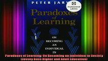 Read  Paradoxes of Learning On Becoming an Individual in Society Jossey Bass Higher and Adult  Full EBook