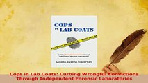 PDF  Cops in Lab Coats Curbing Wrongful Convictions Through Independent Forensic Laboratories  EBook