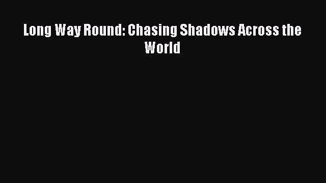 [Read Book] Long Way Round: Chasing Shadows Across the World  EBook