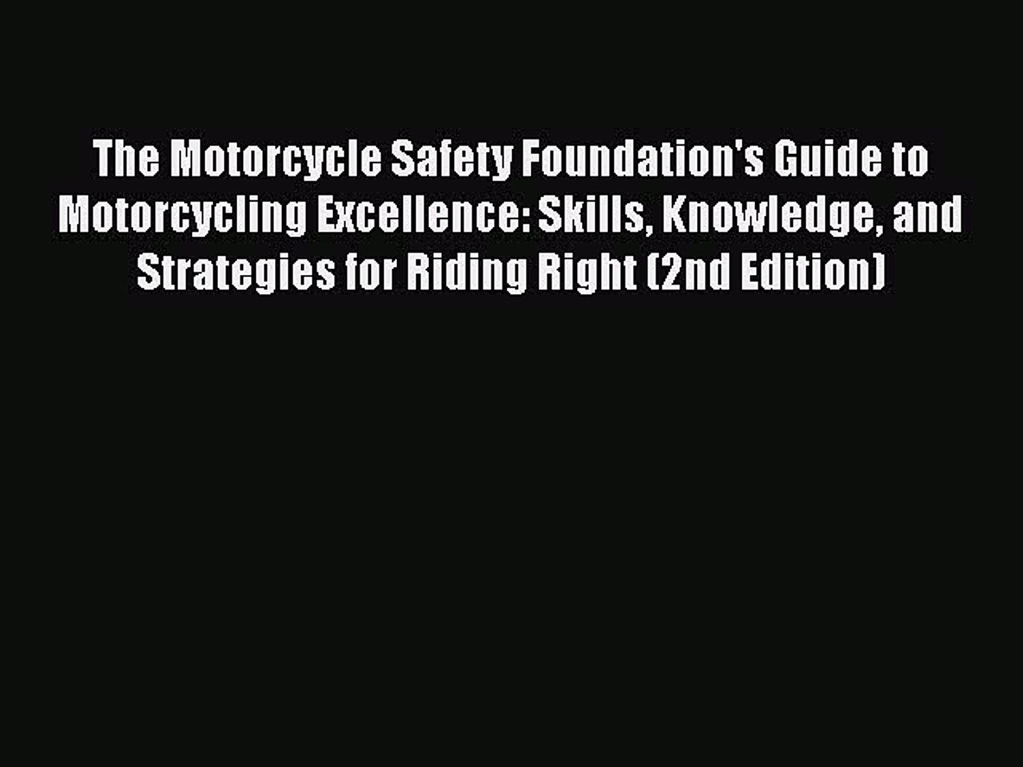 Knowledge Skills and Strategies for Riding Right The Motorcycle Safety Foundations Guide to Motorcycling Excellence