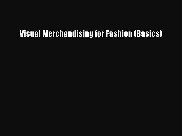 [Download PDF] Visual Merchandising for Fashion (Basics) Ebook Free