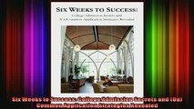 READ book  Six Weeks to Success College Admission Secrets and UnCommon Application Strategies Full Ebook Online Free