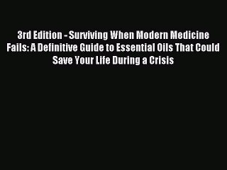 Download 3rd Edition - Surviving When Modern Medicine Fails: A Definitive Guide to Essential