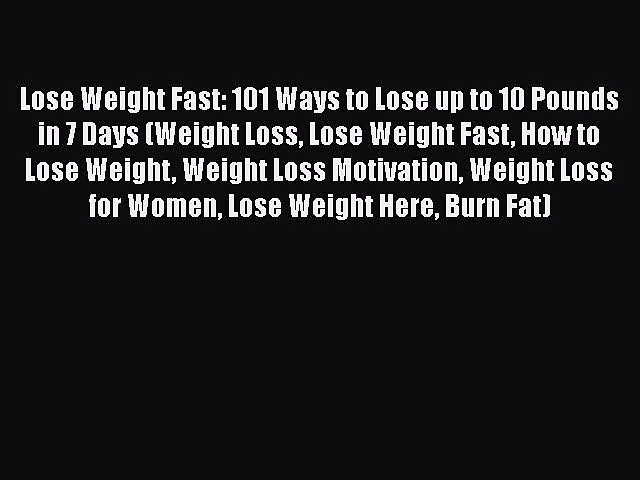 Read Lose Weight Fast: 101 Ways to Lose up to 10 Pounds in 7 Days (Weight Loss Lose Weight