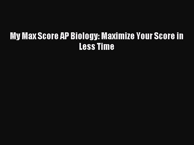 PDF My Max Score AP Biology: Maximize Your Score in Less Time Free Books