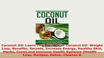Download  Coconut Oil Learn The Benefits of Coconut Oil Weight Loss Benefits Secrets Increase Download Online
