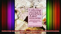 FREE DOWNLOAD  Collecting Antique Linens Lace and Needlework Identification Restoration and Prices  FREE BOOOK ONLINE
