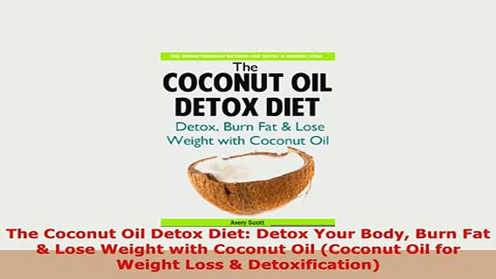 Download The Coconut Oil Detox Diet Detox Your Body Burn Fat Lose Weight  with Coconut Oil Read Full Ebook
