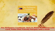 Download  The Philippine Cookbook How to Make Traditonal Low Carb Paleo Diet Friendly Recipes with PDF Full Ebook