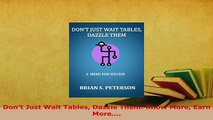 Download  Dont Just Wait Tables Dazzle Them Know More Earn More Download Full Ebook