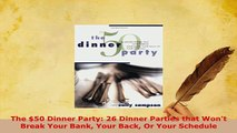 Download  The 50 Dinner Party 26 Dinner Parties that Wont Break Your Bank Your Back Or Your Ebook