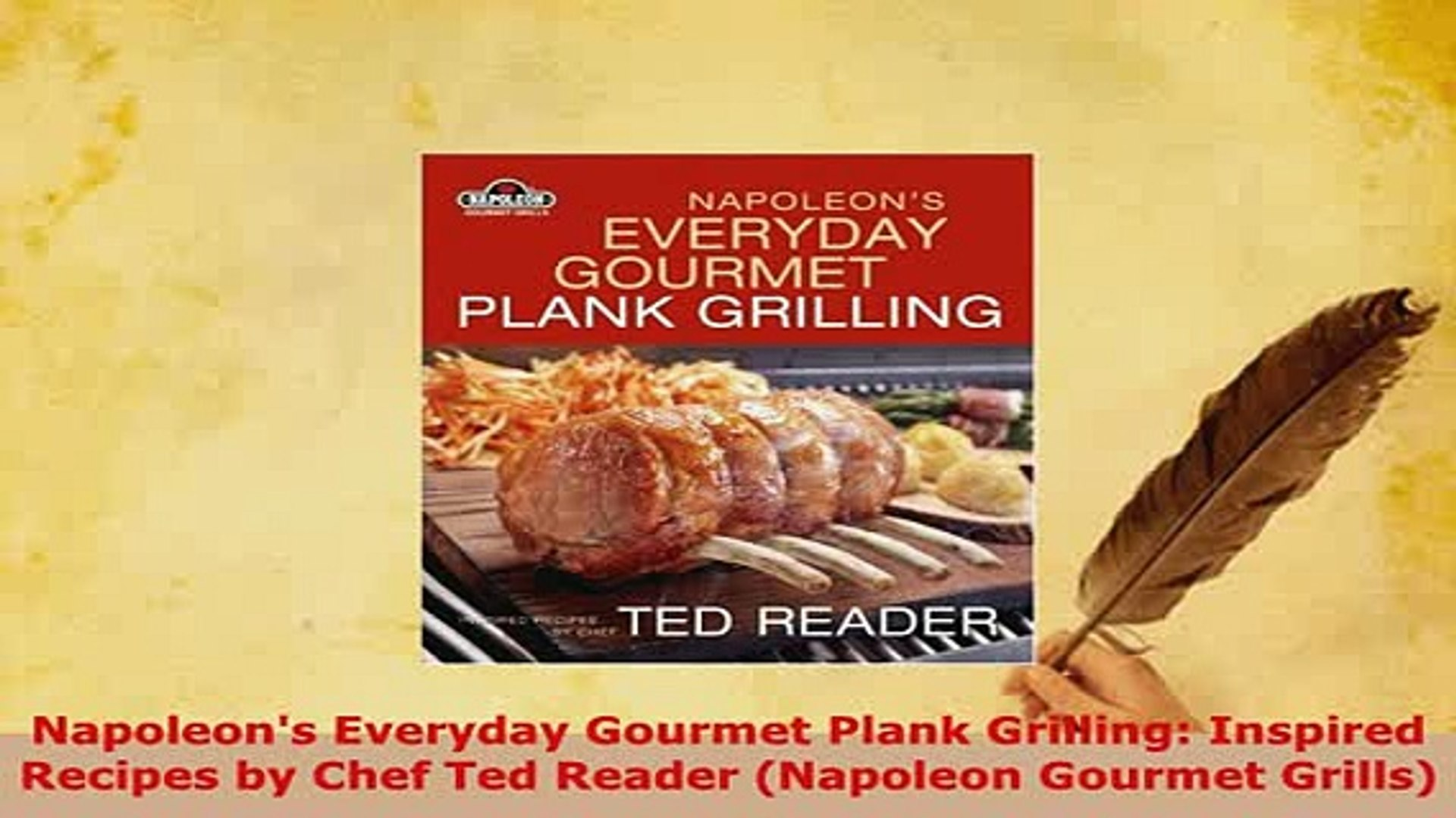 Download  Napoleons Everyday Gourmet Plank Grilling Inspired Recipes by Chef Ted Reader Napoleon Dow