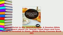 Download  Seeing Christ in the Jewish Feasts 6 Session Bible Study Learn about six Jewish Feast  Read Online