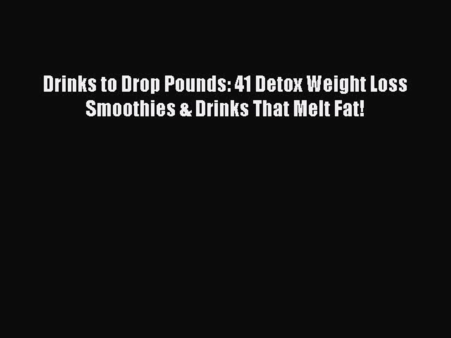 [PDF] Drinks to Drop Pounds: 41 Detox Weight Loss Smoothies & Drinks That Melt Fat! [Read]