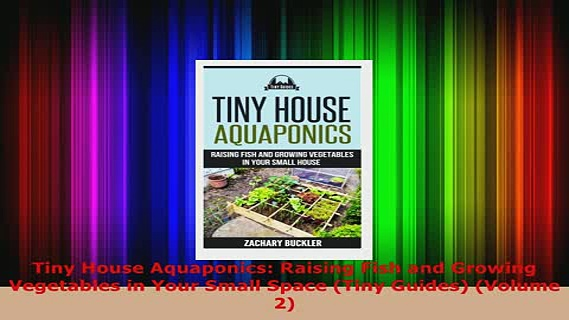 Download  Tiny House Aquaponics Raising Fish and Growing Vegetables in Your Small Space Tiny Download Full Ebook