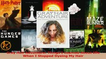 PDF  Gray Hair Adventure Things I Learned About Life When I Stopped Dyeing My Hair Read Online