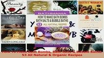 Read  How To Make Bath Bombs Bath Salts  Bubble Baths 53 All Natural  Organic Recipes Ebook Free