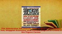 PDF  The Subversive Job Search How to Overcome a Lousy Job Sluggish Economy and Useless Degree PDF Full Ebook