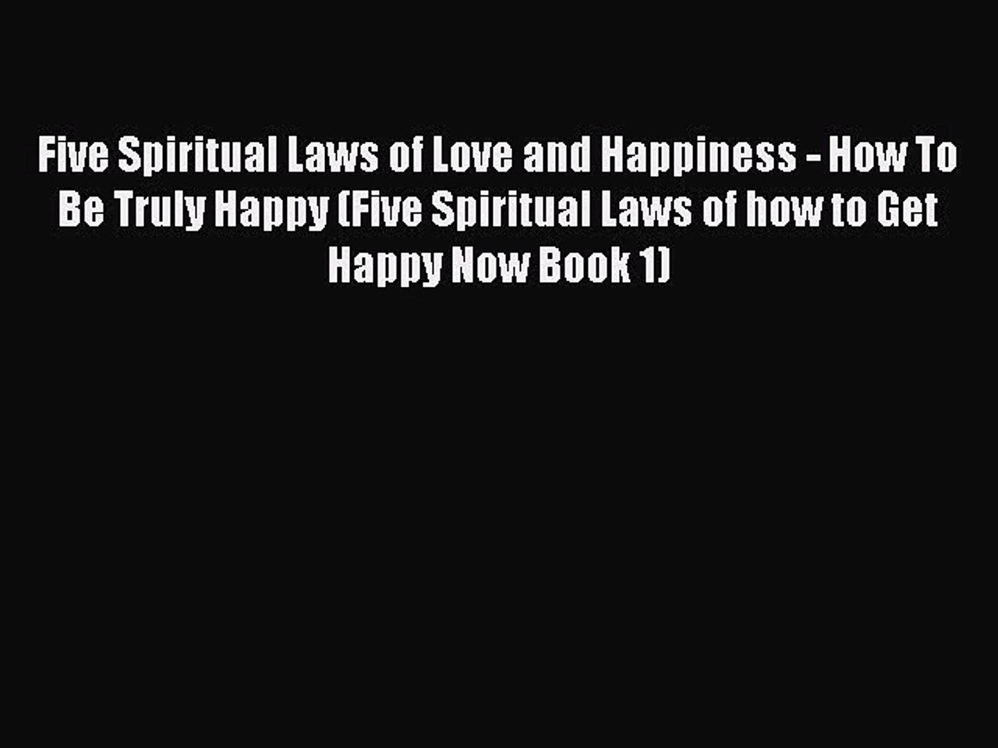 PDF Five Spiritual Laws of Love and Happiness - How To Be Truly Happy (Five Spiritual Laws