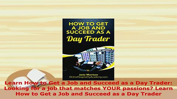 PDF  Learn How to Get a Job and Succeed as a Day Trader Looking for a job that matches YOUR Read Online