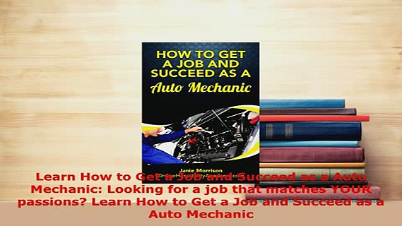 Download  Learn How to Get a Job and Succeed as a Auto Mechanic Looking for a job that matches YOUR Download Full Ebook