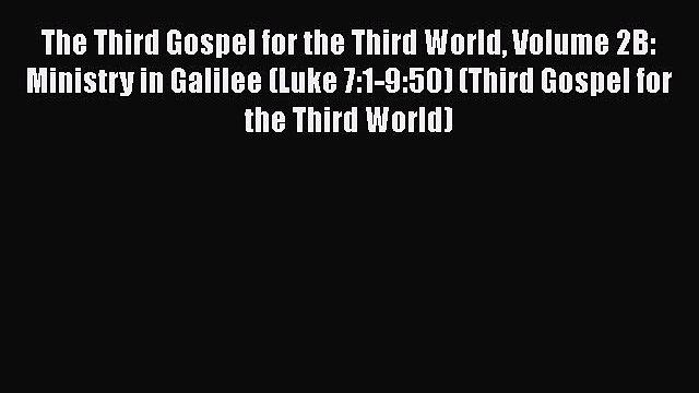 [PDF] The Third Gospel for the Third World Volume 2B: Ministry in Galilee (Luke 7:1-9:50) (Third