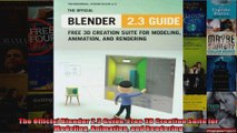 The Official Blender 23 Guide Free 3D Creation Suite for Modeling Animation and