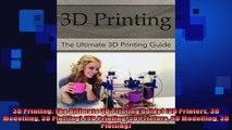 3D Printing The Ultimate 3D Printing Guide 3D Printers 3D Modelling 3D Plotting 3D