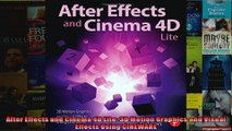 After Effects and Cinema 4D Lite 3D Motion Graphics and Visual Effects Using CINEWARE