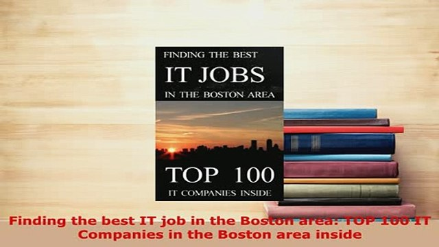 Download  Finding the best IT job in the Boston area TOP 100 IT Companies in the Boston area inside Read Online