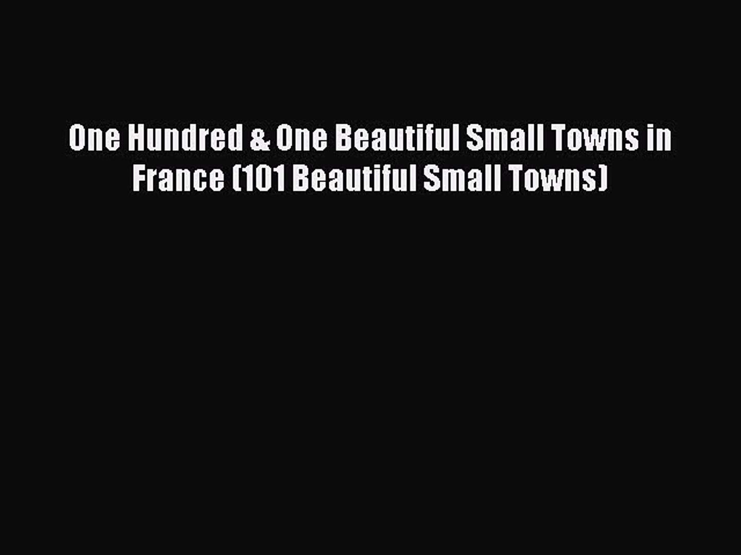 Read One Hundred & One Beautiful Small Towns in France (101 Beautiful Small Towns) PDF Online