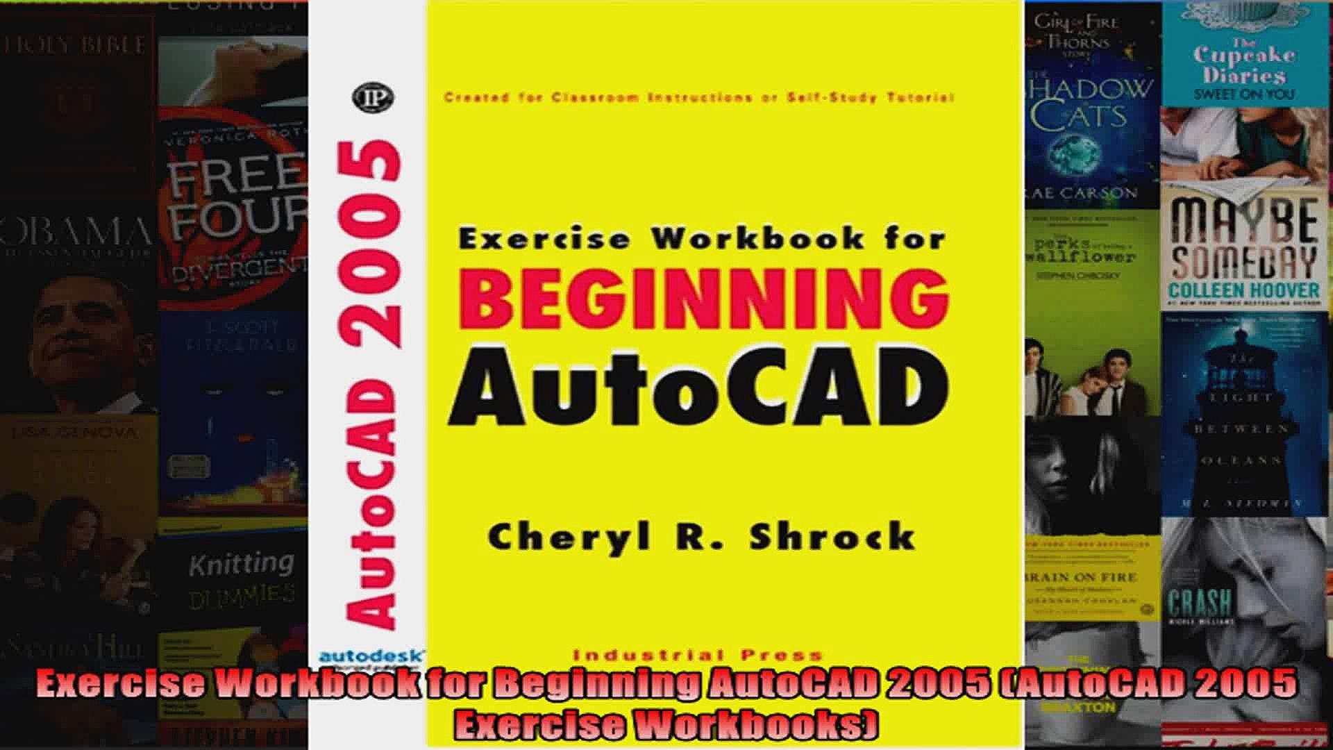 Exercise Workbook for Beginning AutoCAD 2005 AutoCAD 2005 Exercise Workbooks