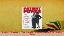 PDF  Patient Power  The Smart Patients Guide to Health Care Read Online