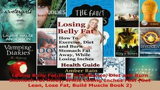 PDF  Losing Belly FatHow To Exercise Diet and Burn Stomach Fat Away While Losing Inches Fast Read Full Ebook