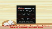 PDF  The Nonprofit Business Plan The Leaders Guide to Creating a Successful Business Model PDF Book Free