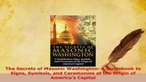 PDF  The Secrets of Masonic Washington A Guidebook to Signs Symbols and Ceremonies at the PDF Online