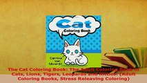 Download  The Cat Coloring Book The Adult Coloring Book of Cats Lions Tigers Leopards and Kitties Read Online