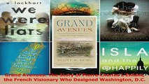 Download  Grand Avenues The Story of Pierre Charles LEnfant the French Visionary Who Designed  EBook