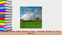 Download  Going Green with Electric Cars  Energy Policy or Just Sexy PDF Online