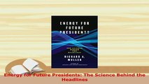 Download  Energy for Future Presidents The Science Behind the Headlines PDF Book Free