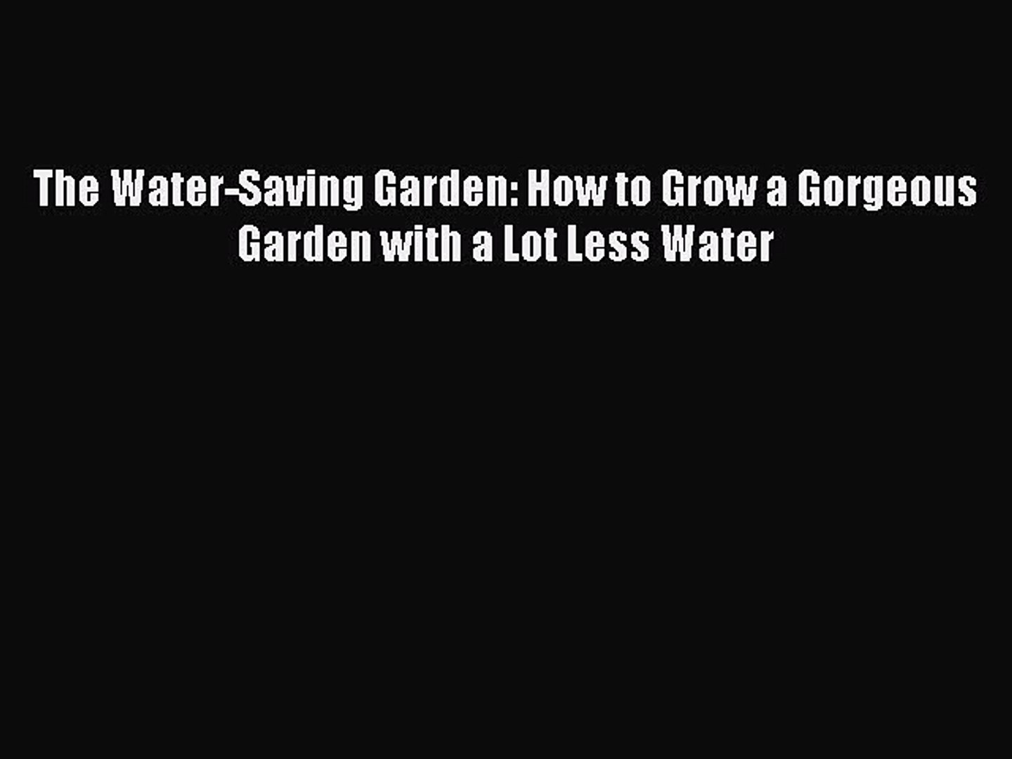 Download The Water-Saving Garden: How to Grow a Gorgeous Garden with a Lot Less Water Ebook