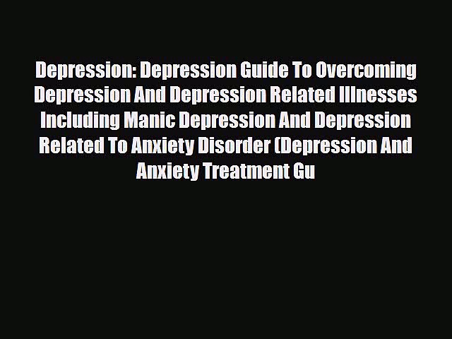Read ‪Depression: Depression Guide To Overcoming Depression And Depression Related Illnesses