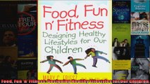 Download  Food Fun n Fitness Designing Healthy Lifestyles for Our Children Full EBook Free