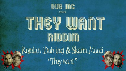 "Komlan (Dub inc) & Skarra Mucci - They Want (""They Want Riddim"" Produced by DUB INC)"