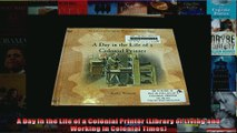 DOWNLOAD PDF  A Day in the Life of a Colonial Printer Library of Living and Working in Colonial Times FULL FREE