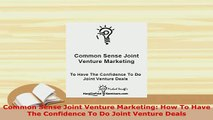 Download  Common Sense Joint Venture Marketing How To Have The Confidence To Do Joint Venture Deals Download Full Ebook