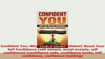 Download  Confident You Why Are You Not Confident Boost Your Self Confidence self esteem social Read Online